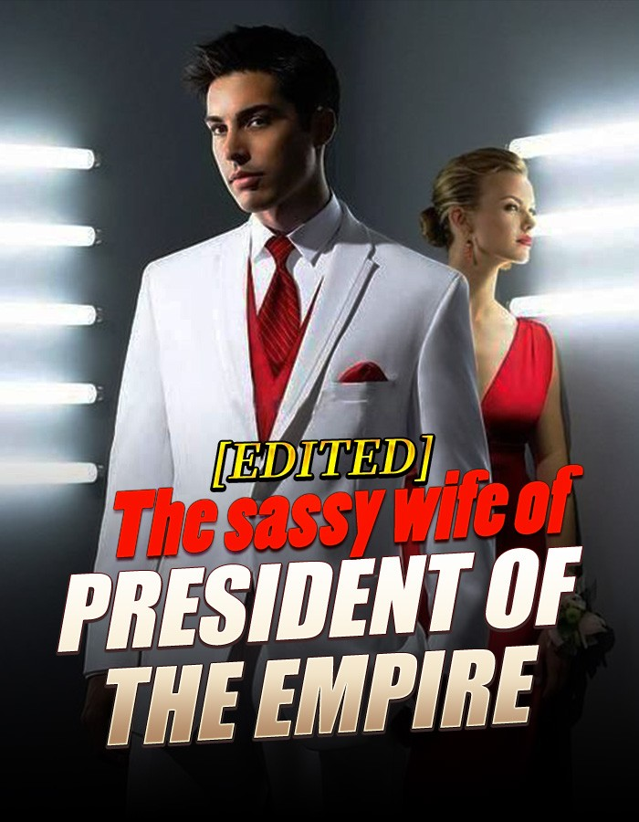 (Edited)The Sassy Wife of President of the Empire