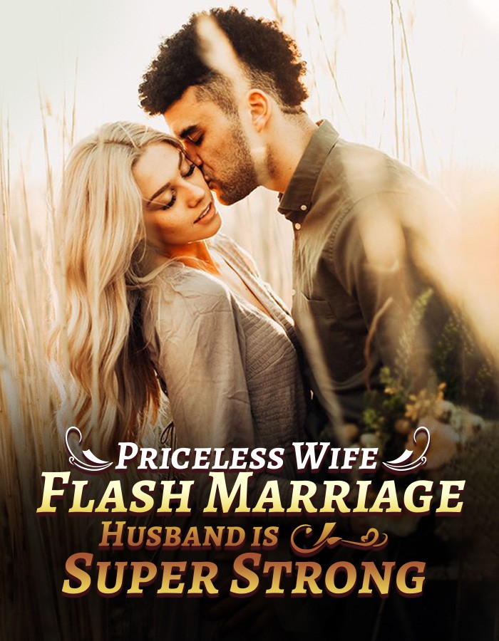 Priceless Wife: Flash Marriage Husband is Super Strong