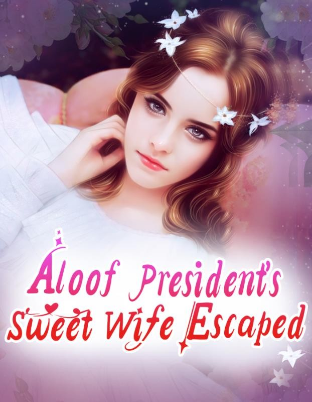 Aloof President's Sweet Wife Escaped