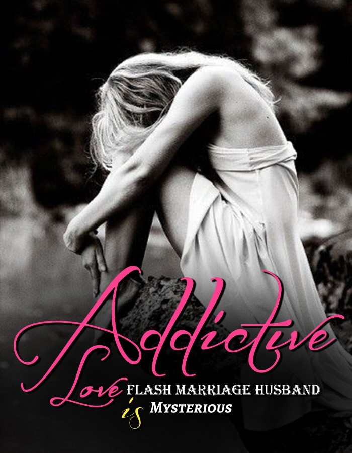 Addictive Love: Flash Marriage Husband is Mysterious